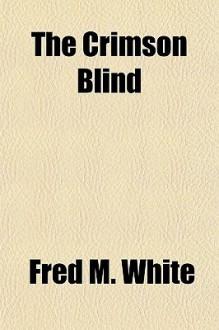 The Crimson Blind - Fred M. White