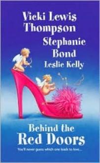 Behind The Red Doors - Stephanie Bond,Vicki Lewis Thompson,Leslie Kelly