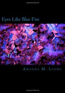 Eyes Like Blue Fire - Amanda M. Lyons