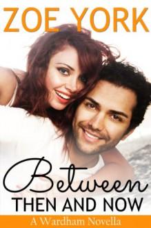 Between Then and Now (Wardham, #0.5) - Zoe York