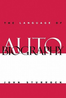 The Language of Autobiography: Studies in the First Person Singular - John Sturrock, Sturrock John