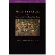 The Magisterium: Teacher and Guardian of the Faith - Avery Dulles