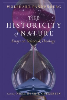 Historicity of Nature: Essays on Science and Theology - Wolfhart Pannenberg