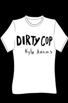 Dirty Cop - Kyle Adams