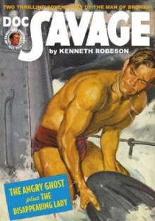 Doc Savage Vol. 71: The Angry Ghost & The Disappearing Lady - Kenneth Robeson, Lester Dent, William G. Bogart, Will Murray, Anthony Tollin