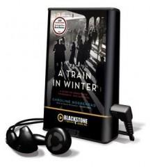 A Train in Winter (Audio) - Caroline Moorehead, Wanda McCaddon