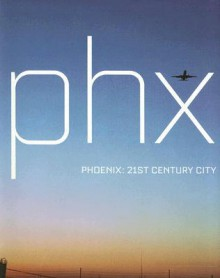 Phoenix: 21st Century City - Edward Booth-Clibborn, Edward Booth-Clibborn