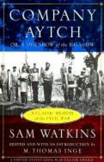 Company Aytch: Or, a Side Show of the Big Show and Other Sketches - Samuel R. Watkins