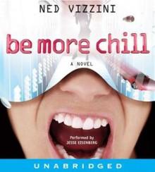 Be More Chill (Audio) - Ned Vizzini, Jesse Eisenberg