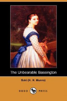 The Unbearable Bassington (Dodo Press) - (H H. Munro) Saki (H H. Munro)