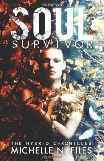 Soul Survivor: The Hybrid Chronicles Book 1 - Michelle N. Files