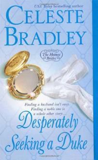 Desperately Seeking A Duke (Heiress Brides) - Celeste Bradley
