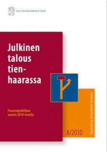 Julkinen talous tienhaarassa : finanssipolitiikan suunta 2010-luvulla - Finanssipolitiikan linja -hanke