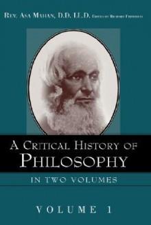 A Critical History of Philosophy Volume 1 - Asa Mahan, Richard M. Friedrich