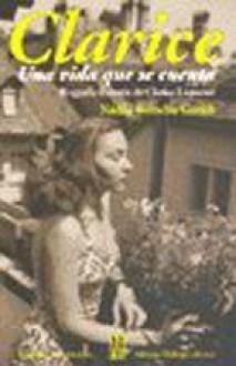 Clarice: Una Vida Que Se Cuenta - Nadia Battella Gotlib, Fabián Lebenglik