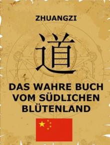 Das wahre Buch vom südlichen Blütenland (Kommentierte Ausgabe) (German Edition) - Zhuangzi, Richard Wilhelm, Fritz Mauthner