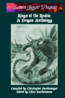 Kings Of The Realm: A Dragon Anthology - Christopher Jacobsmeyer, Chris Bartholomew, T.L. Barrett, Leslie Dawn Nash, Olivia Berrier