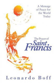 The Prayer of Saint Francis: A Message of Peace for the World Today - Leonardo Boff, Phillip Berryman