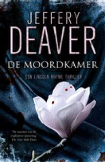 De moordkamer (Lincoln Rhyme, #10) - Jeffery Deaver, Yolande Ligterink, Jan Mellema