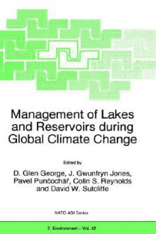 Management of Lakes and Reservoirs During Global Climate Change - D. Glen George, D. Glen George