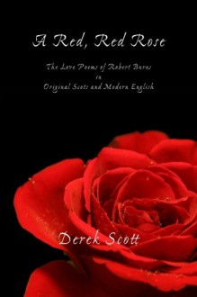 A Red, Red Rose. The Love Poems of Robert Burns in Original Scots and Modern English - Robert Burns, Derek Scott