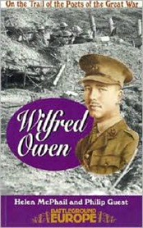 Wilfred Owen: On the Trail of the Poets of the Great War - Helen McPhail, Philip Guest