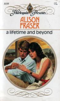 A Lifetime and Beyond (Harlequin Presents #1135) - Alison Fraser