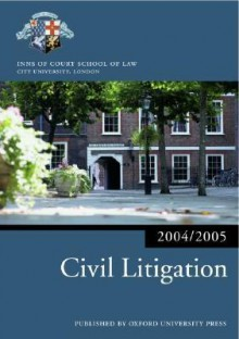 Civil Litigation 2004/2005 (Blackstone Bar Manual) - Inns of Court School of Law