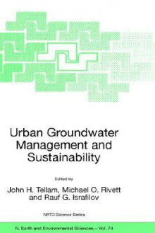Urban Groundwater Management And Sustainability (Nato Science Series: Iv: Earth And Environmental Sciences) - John H. Tellam, John H. Tellam;Michael O. Rivett;Rauf G. Israfilov