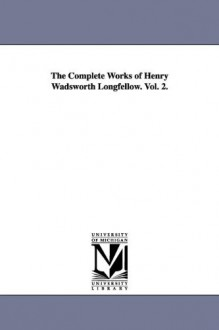 The Complete Works of Henry Wadsworth Longfellow - Henry Wadsworth Longfellow