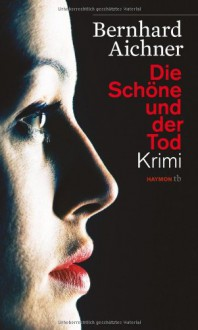 Die Schöne und der Tod - Bernhard Aichner