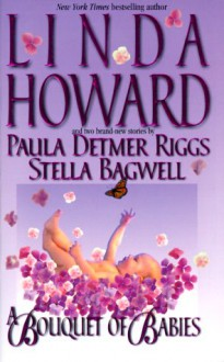 A Bouquet of Babies - Linda Howard, Paula Detmer Riggs, Stella Bagwell