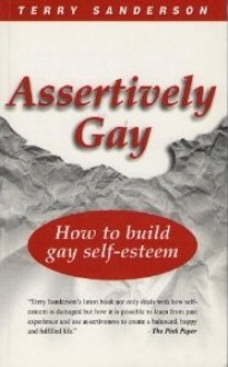 Assertively Gay: How to Build Gay Self-Esteem - Terry Sanderson