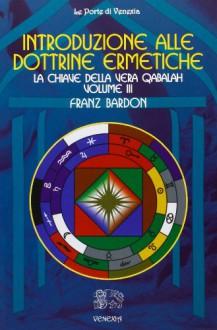 Introduzione alle dottrine ermetiche vol. 3 - La chiave della vera Qabalah - Franz Bardon