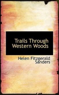Trails Through Western Woods - Helen Fitzgerald Sanders