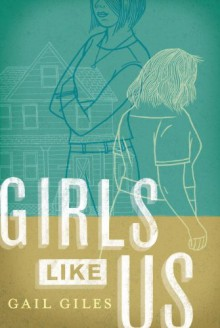 Girls Like Us - Gail Giles