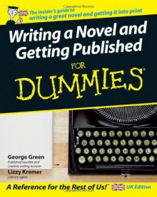 Writing a Novel and Getting Published For Dummies - George Green