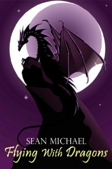 Flying With Dragons - Sean Michael