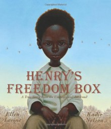 Henry's Freedom Box: A True Story from the Underground Railroad - Ellen Levine
