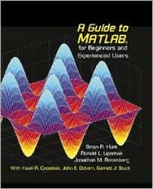 A Guide to MATLAB: For Beginners and Experienced Users - Brian Hunt, Jonathan Rosenberg, Ronald L. Lipsman