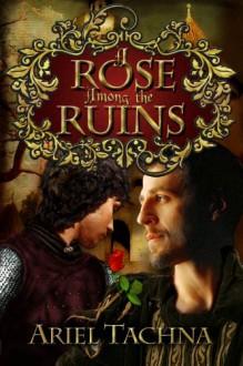 A Rose Among the Ruins - Ariel Tachna
