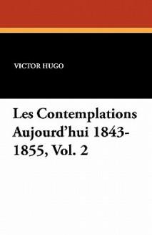 Les Contemplations. II. Aujourd'hui, 1843-1855 (Ed.1856) - Victor Hugo