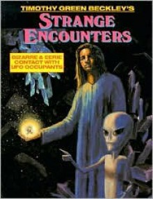 Strange Encounters: Bizarre and Eerie Contact with UFO Occupants - Timothy Green Beckley