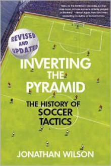 Inverting The Pyramid: The History of Soccer Tactics - Jonathan Wilson