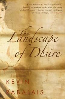 The Landscape of Desire - Kevin Rabalais