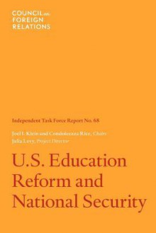 U.S. Education Reform and National Security: Independent Task Force Report - Joel I. Klein, Condoleezza Rice, Julia C. Levy