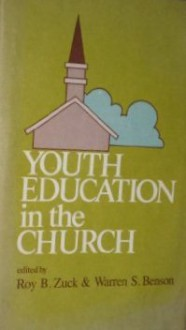 Youth Education In The Church - Roy B. Zuck, Warren S. Benson, Roy G. Irving