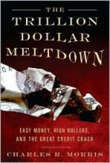 The Trillion Dollar Meltdown - Charles R. Morris