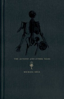 The Autopsy and Other Tales - Michael Shea, Laird Barron