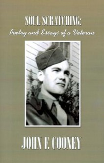 Soul Scratching:: Poetry and Essays of a Veteran - John F. Cooney, Theresa Cooney